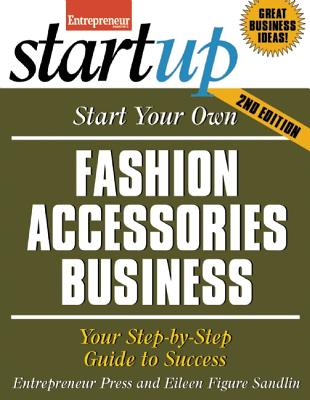 Start Your Own Fashion Accessories Business By Entrepreneur Press (COR)/ Figure Sandlin, Eileen